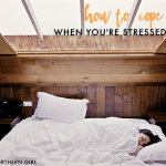 how to cope when you're stressed out