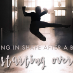 starting over: getting in shape after a break
