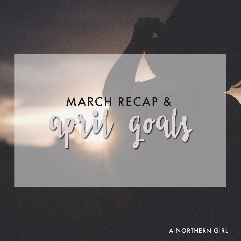 march recap / april goals
