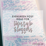 67 evergreen blog post ideas for lifestyle bloggers